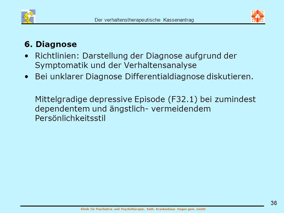 Der verhaltenstherapeutische Kassenantrag Klinik für Psychiatrie und Psychotherapie, Kath. Krankenhaus Hagen gem. GmbH 36 6. Diagnose Richtlinien: Dar