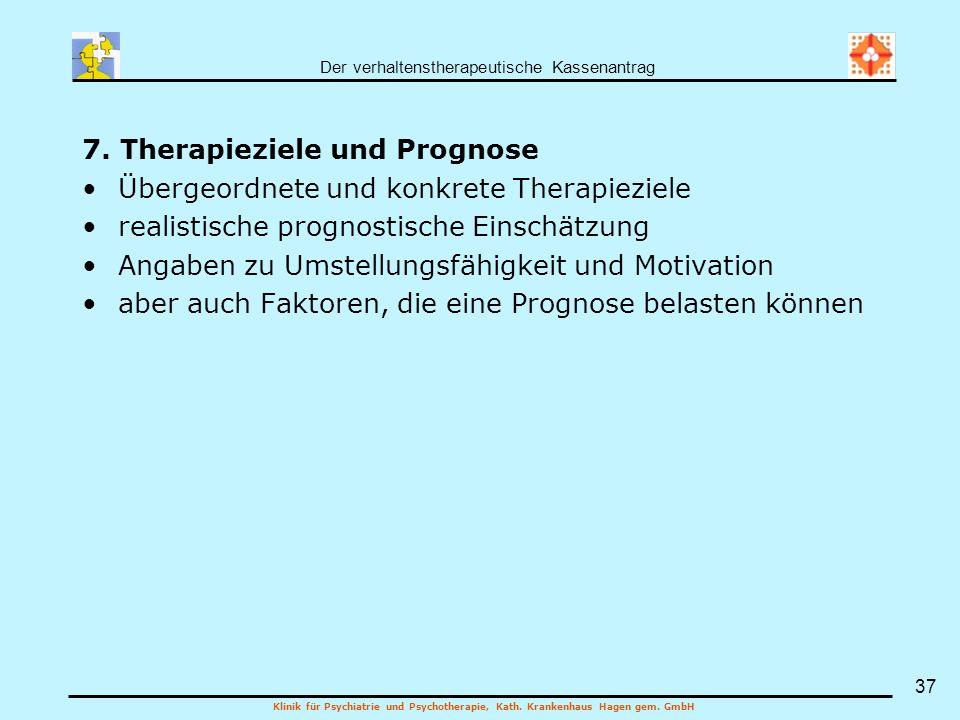 Der verhaltenstherapeutische Kassenantrag Klinik für Psychiatrie und Psychotherapie, Kath. Krankenhaus Hagen gem. GmbH 37 7. Therapieziele und Prognos