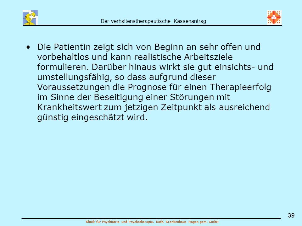 Der verhaltenstherapeutische Kassenantrag Klinik für Psychiatrie und Psychotherapie, Kath. Krankenhaus Hagen gem. GmbH 39 Die Patientin zeigt sich von