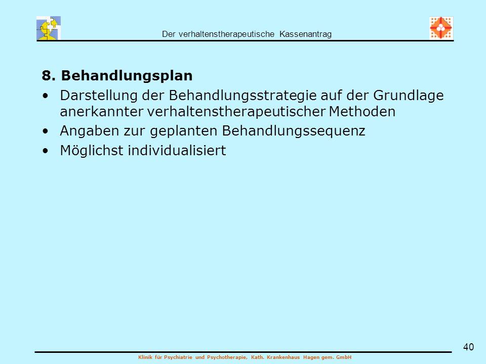 Der verhaltenstherapeutische Kassenantrag Klinik für Psychiatrie und Psychotherapie, Kath. Krankenhaus Hagen gem. GmbH 40 8. Behandlungsplan Darstellu
