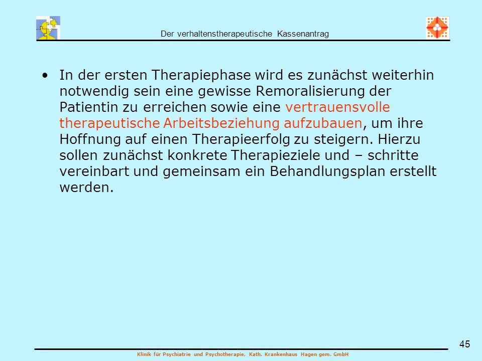 Der verhaltenstherapeutische Kassenantrag Klinik für Psychiatrie und Psychotherapie, Kath. Krankenhaus Hagen gem. GmbH 45 In der ersten Therapiephase