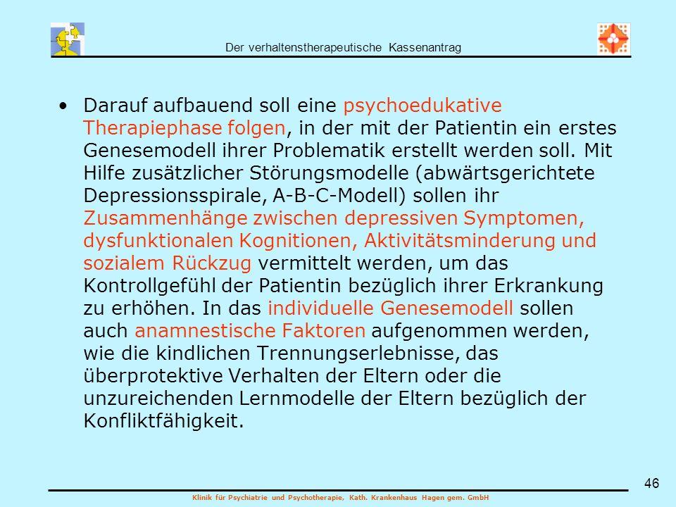 Der verhaltenstherapeutische Kassenantrag Klinik für Psychiatrie und Psychotherapie, Kath. Krankenhaus Hagen gem. GmbH 46 Darauf aufbauend soll eine p