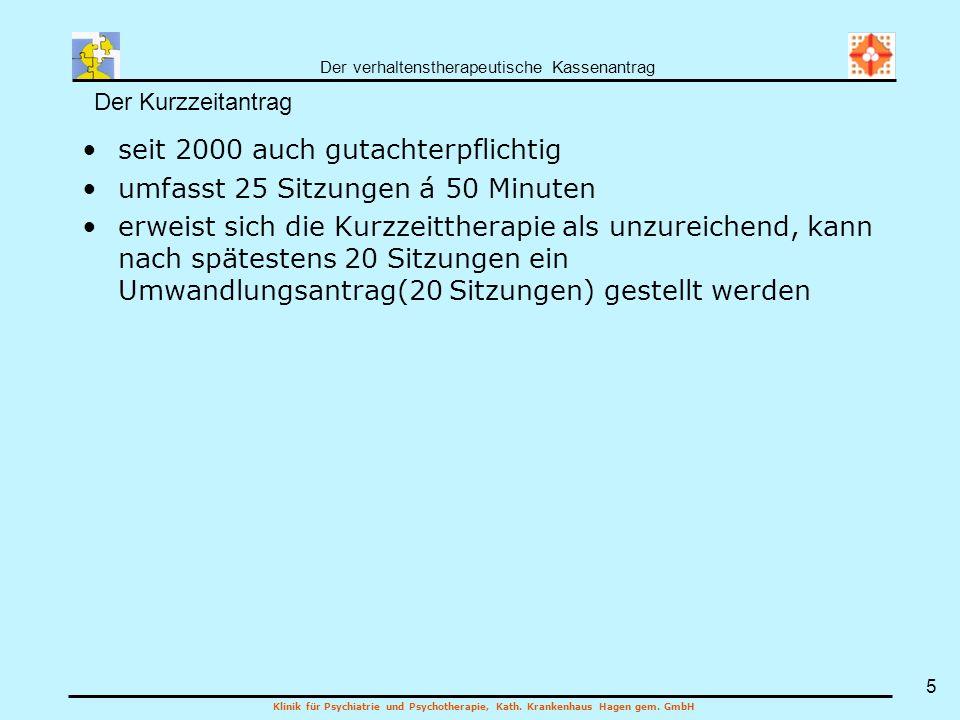 Der verhaltenstherapeutische Kassenantrag Klinik für Psychiatrie und Psychotherapie, Kath. Krankenhaus Hagen gem. GmbH 5 seit 2000 auch gutachterpflic