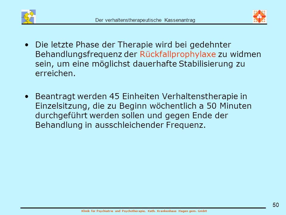 Der verhaltenstherapeutische Kassenantrag Klinik für Psychiatrie und Psychotherapie, Kath. Krankenhaus Hagen gem. GmbH 50 Die letzte Phase der Therapi
