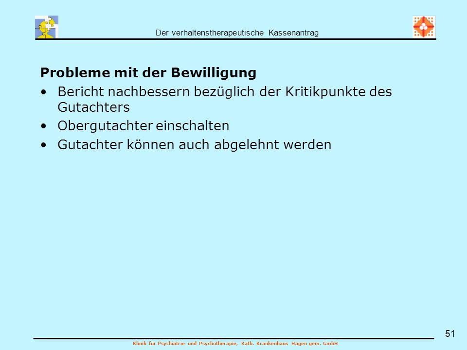 Der verhaltenstherapeutische Kassenantrag Klinik für Psychiatrie und Psychotherapie, Kath. Krankenhaus Hagen gem. GmbH 51 Probleme mit der Bewilligung