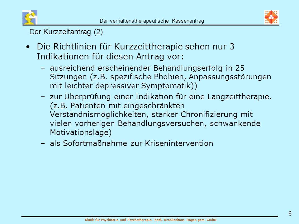 Der verhaltenstherapeutische Kassenantrag Klinik für Psychiatrie und Psychotherapie, Kath. Krankenhaus Hagen gem. GmbH 6 Die Richtlinien für Kurzzeitt
