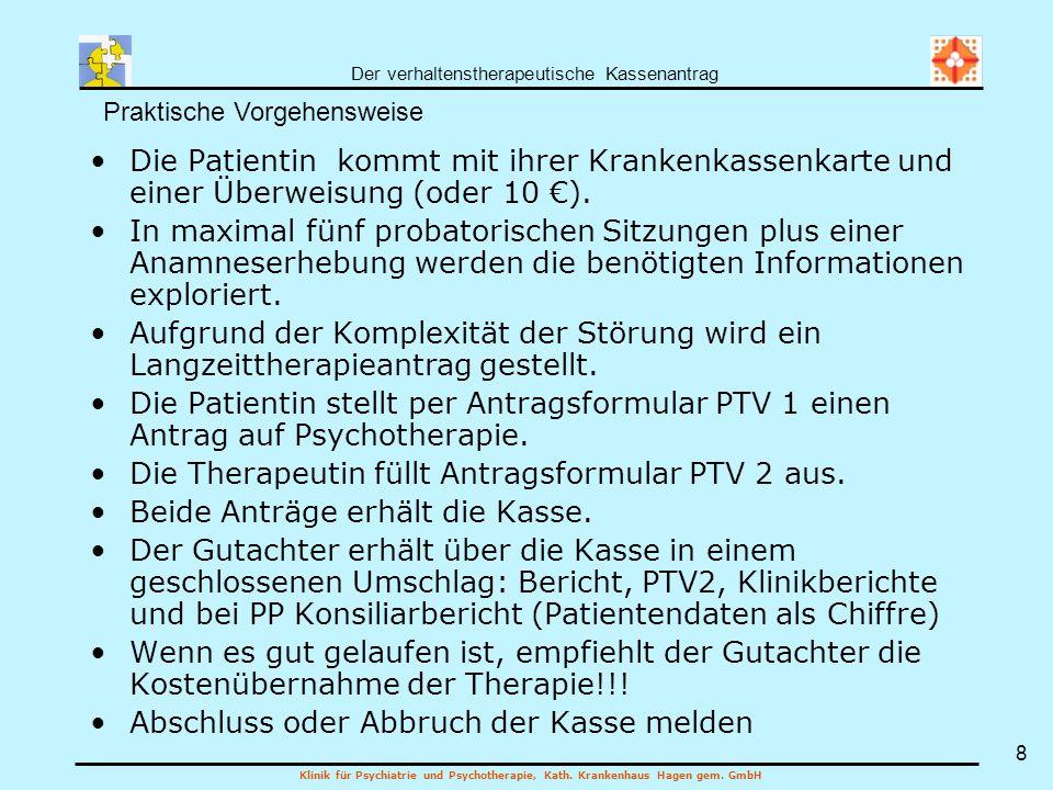 Der verhaltenstherapeutische Kassenantrag Klinik für Psychiatrie und Psychotherapie, Kath. Krankenhaus Hagen gem. GmbH 8 Die Patientin kommt mit ihrer