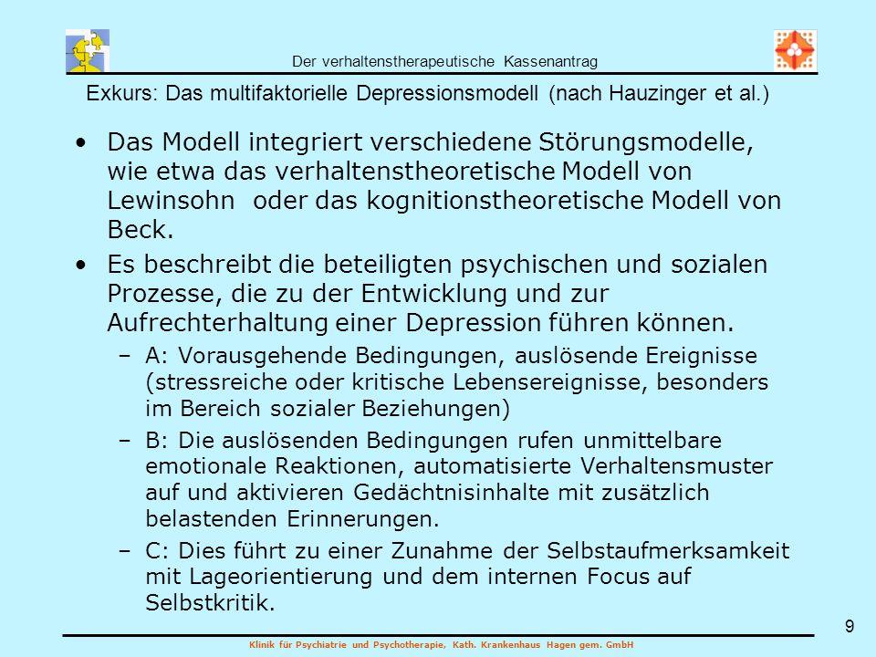 Der verhaltenstherapeutische Kassenantrag Klinik für Psychiatrie und Psychotherapie, Kath. Krankenhaus Hagen gem. GmbH 9 Das Modell integriert verschi