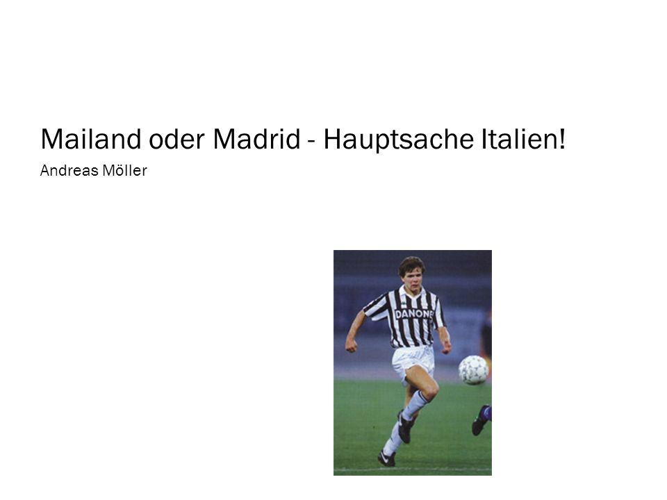 Mailand oder Madrid - Hauptsache Italien! Andreas Möller