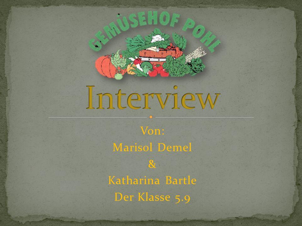 Unser Interview mit Herrn Pohl: M.& K. : Wollten Sie schon immer Bauer werden .