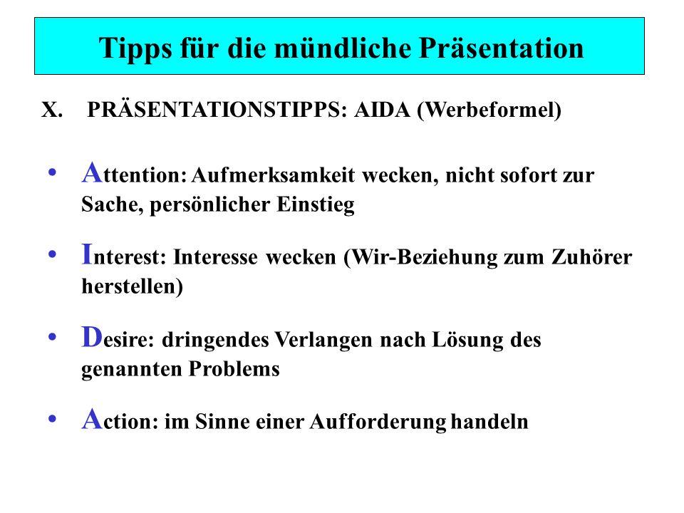Tipps für die mündliche Präsentation X.PRÄSENTATIONSTIPPS: AIDA (Werbeformel) A ttention: Aufmerksamkeit wecken, nicht sofort zur Sache, persönlicher