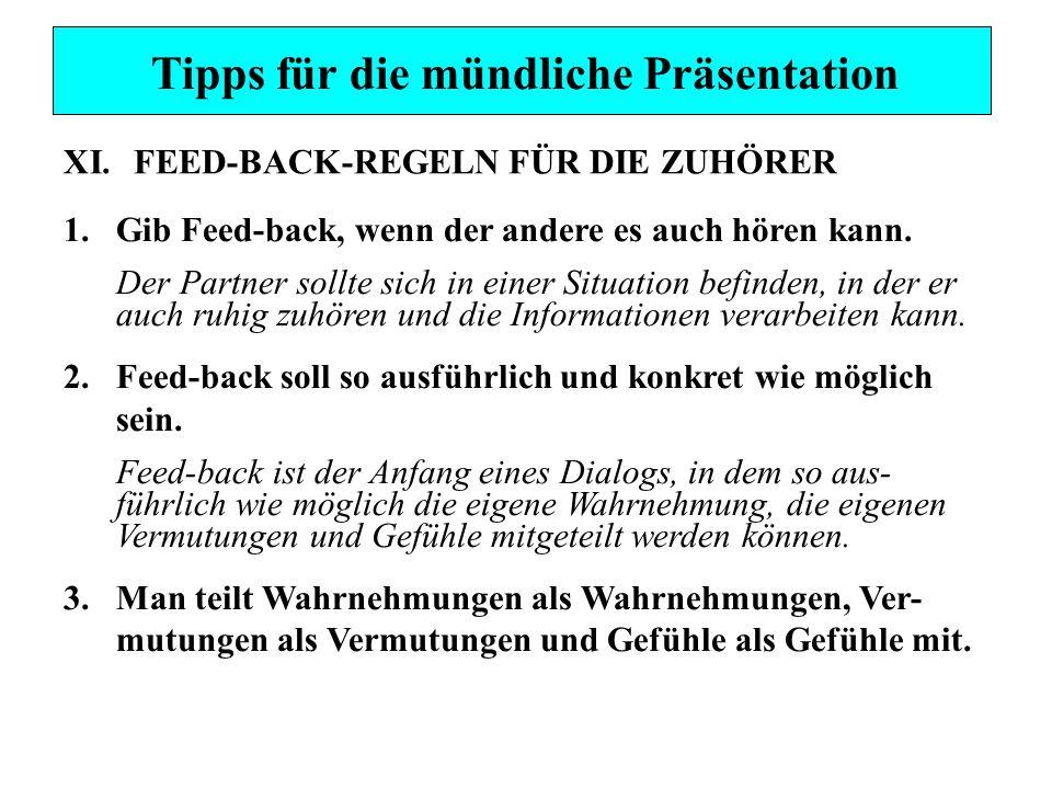 XI.FEED-BACK-REGELN FÜR DIE ZUHÖRER 1.Gib Feed-back, wenn der andere es auch hören kann. Der Partner sollte sich in einer Situation befinden, in der e