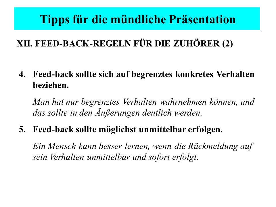 4.Feed-back sollte sich auf begrenztes konkretes Verhalten beziehen. Man hat nur begrenztes Verhalten wahrnehmen können, und das sollte in den Äußerun