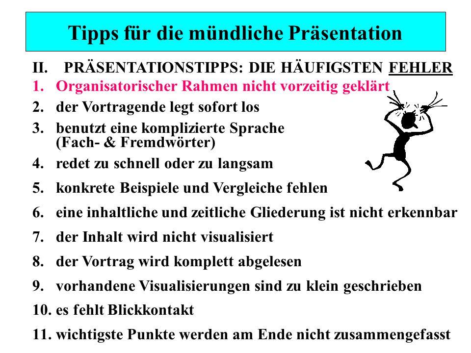 Tipps für die mündliche Präsentation 4.redet zu schnell oder zu langsam 5.konkrete Beispiele und Vergleiche fehlen 6.eine inhaltliche und zeitliche Gl