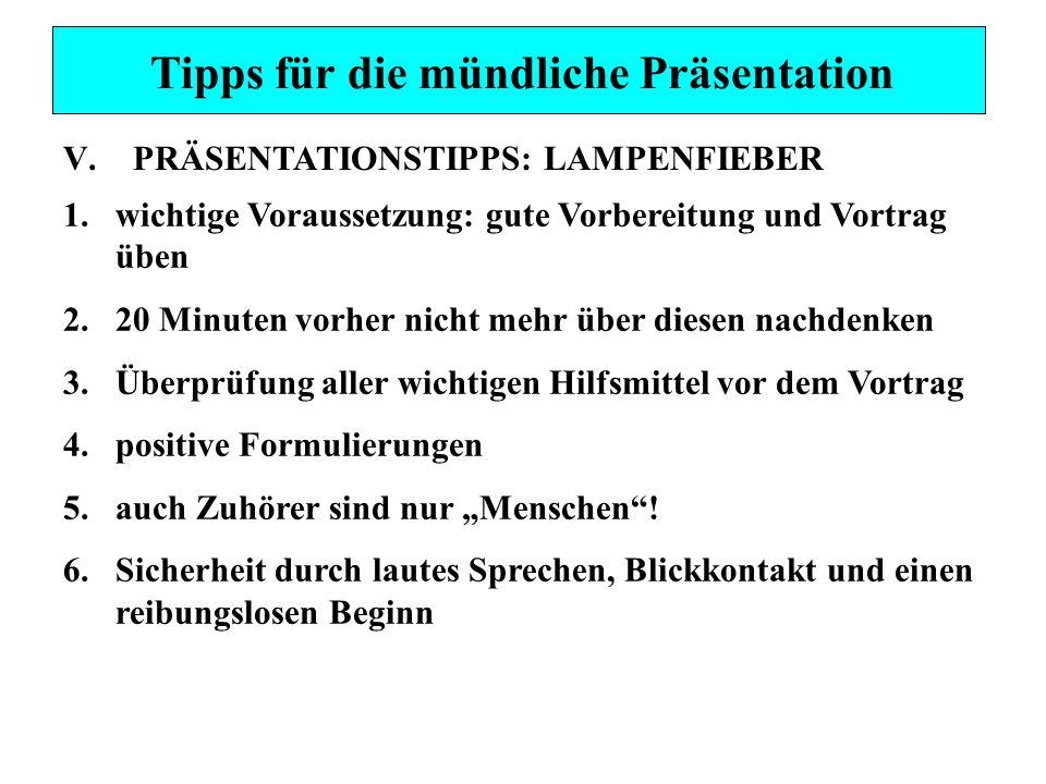 V.PRÄSENTATIONSTIPPS: LAMPENFIEBER 1.wichtige Voraussetzung: gute Vorbereitung und Vortrag üben 2.20 Minuten vorher nicht mehr über diesen nachdenken