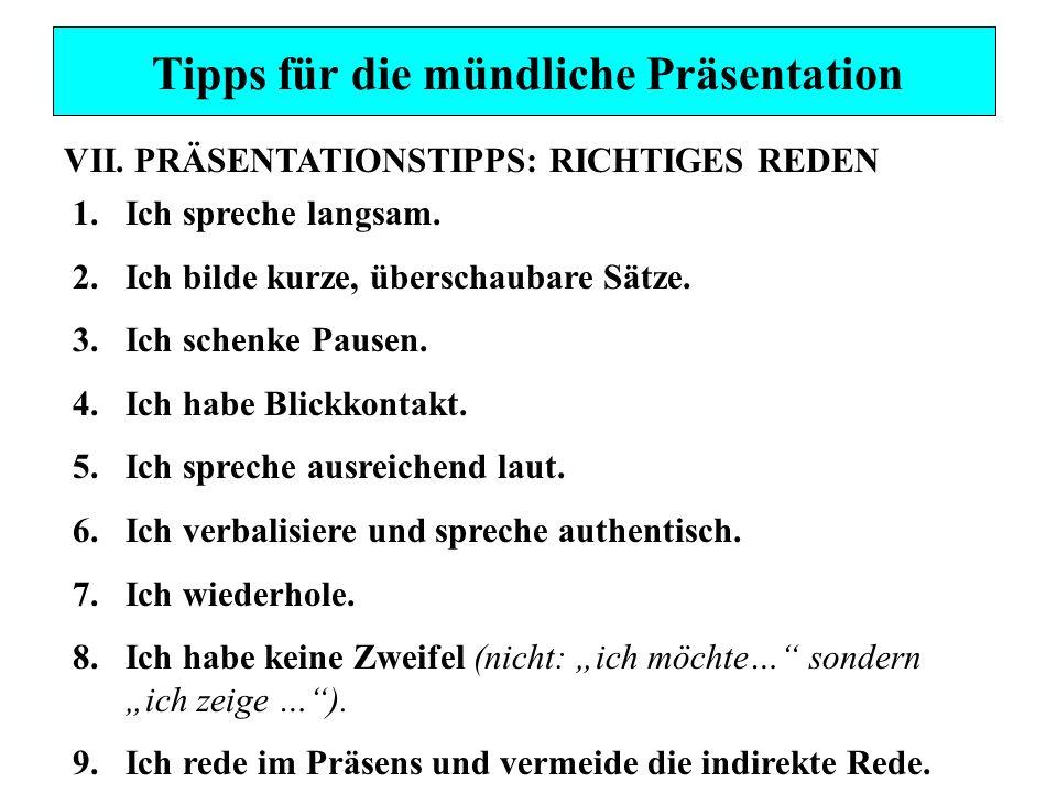Tipps für die mündliche Präsentation VII.PRÄSENTATIONSTIPPS: RICHTIGES REDEN 1.Ich spreche langsam. 2.Ich bilde kurze, überschaubare Sätze. 3.Ich sche