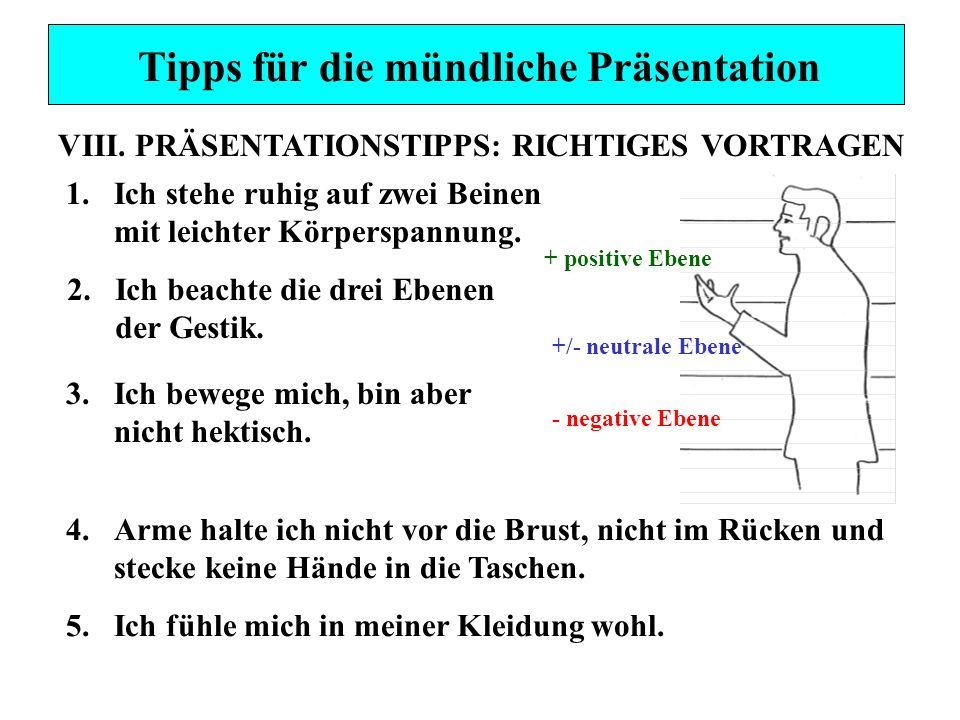 Tipps für die mündliche Präsentation VIII. PRÄSENTATIONSTIPPS: RICHTIGES VORTRAGEN 4.Arme halte ich nicht vor die Brust, nicht im Rücken und stecke ke