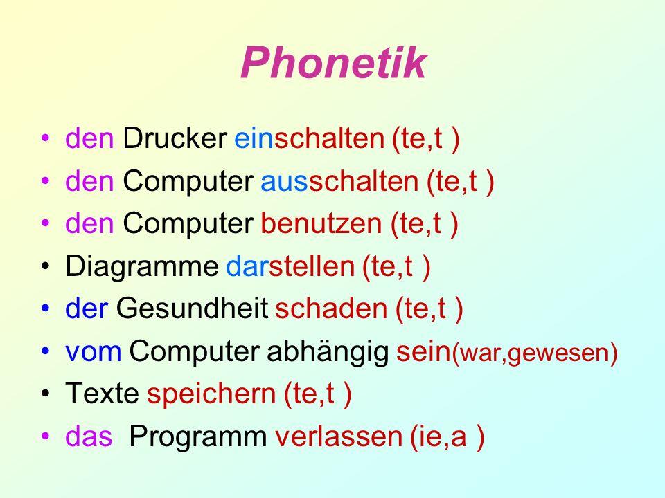 Phonetik den Drucker einschalten (te,t ) den Computer ausschalten (te,t ) den Computer benutzen (te,t ) Diagramme darstellen (te,t ) der Gesundheit sc