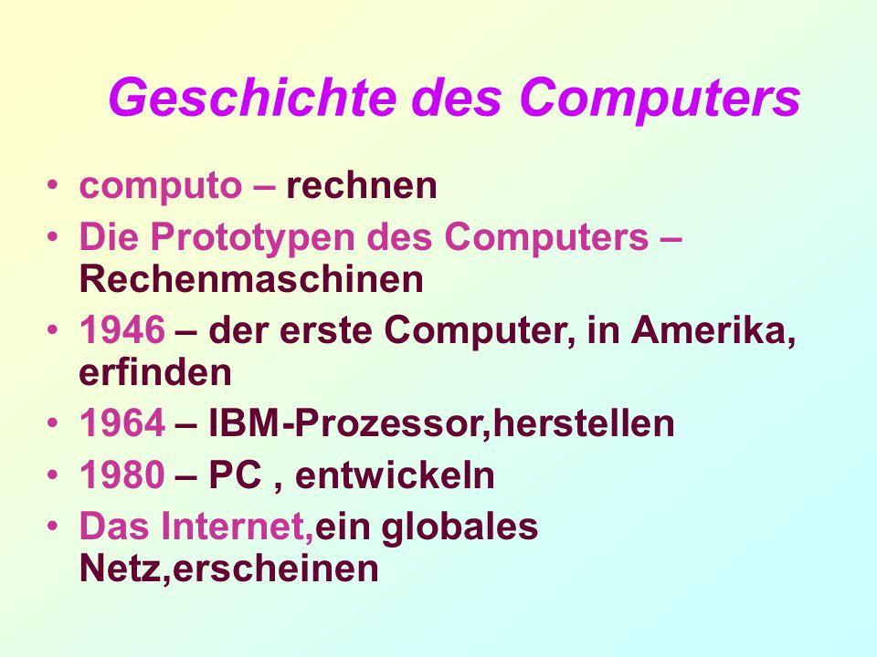 Geschichte des Computers computo – rechnen Die Prototypen des Computers – Rechenmaschinen 1946 – der erste Computer, in Amerika, erfinden 1964 – IBM-P