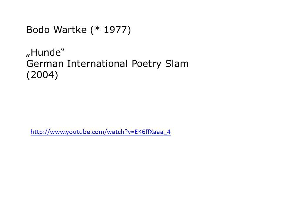 http://www.youtube.com/watch?v=EK6ffXaaa_4 Bodo Wartke (* 1977) Hunde German International Poetry Slam (2004)