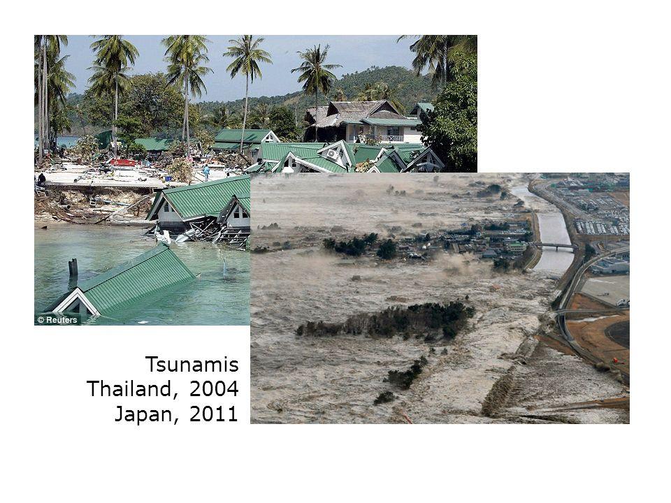 Tsunamis Thailand, 2004 Japan, 2011