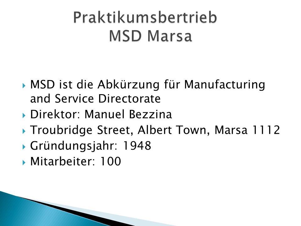 MSD ist die Abkürzung für Manufacturing and Service Directorate Direktor: Manuel Bezzina Troubridge Street, Albert Town, Marsa 1112 Gründungsjahr: 1948 Mitarbeiter: 100