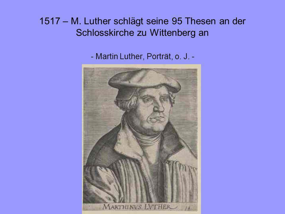 1517 – M. Luther schlägt seine 95 Thesen an der Schlosskirche zu Wittenberg an - Martin Luther, Porträt, o. J. -