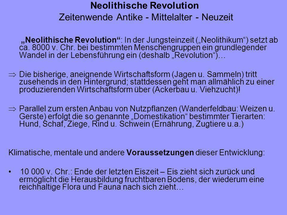 Neolithische Revolution Zeitenwende Antike - Mittelalter - Neuzeit Neolithische Revolution: In der Jungsteinzeit (Neolithikum) setzt ab ca. 8000 v. Ch