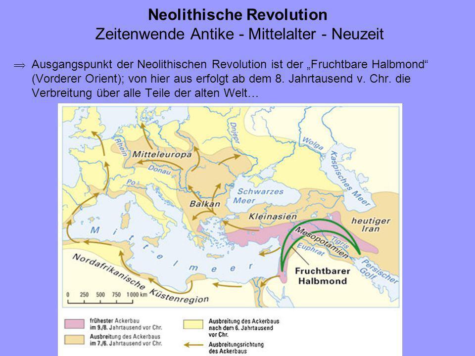 Neolithische Revolution Zeitenwende Antike - Mittelalter - Neuzeit Ausgangspunkt der Neolithischen Revolution ist der Fruchtbare Halbmond (Vorderer Or
