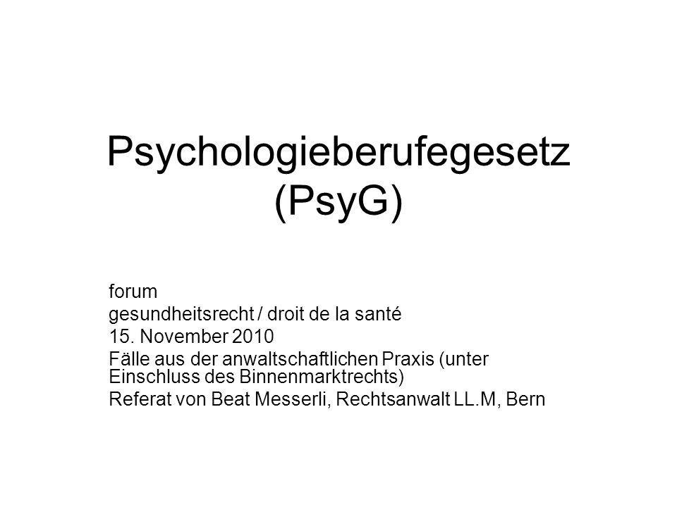 Psychologieberufegesetz (PsyG) forum gesundheitsrecht / droit de la santé 15. November 2010 Fälle aus der anwaltschaftlichen Praxis (unter Einschluss