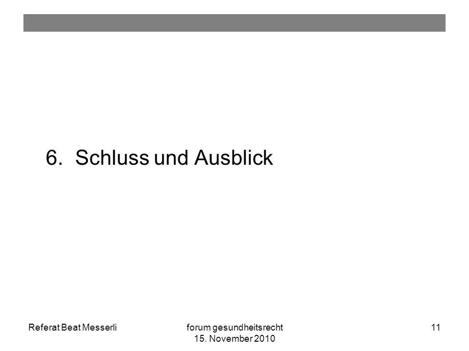 Referat Beat Messerliforum gesundheitsrecht 15. November 2010 11 6.Schluss und Ausblick