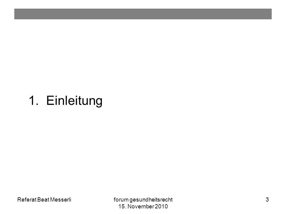 Referat Beat Messerliforum gesundheitsrecht 15. November 2010 3 1.Einleitung
