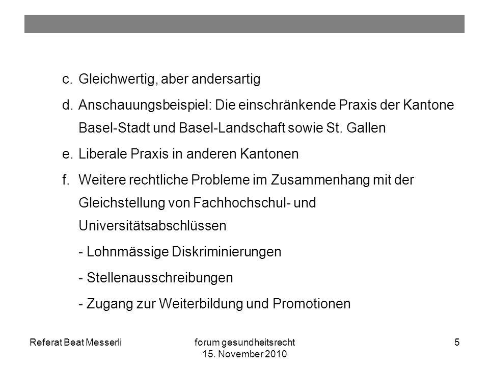 Referat Beat Messerliforum gesundheitsrecht 15. November 2010 5 c.Gleichwertig, aber andersartig d.Anschauungsbeispiel: Die einschränkende Praxis der