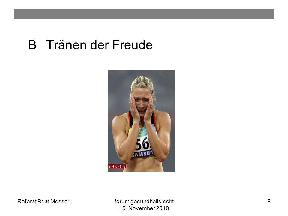 Referat Beat Messerliforum gesundheitsrecht 15. November 2010 8 B Tränen der Freude