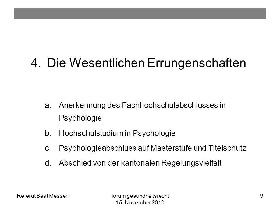 Referat Beat Messerliforum gesundheitsrecht 15. November 2010 9 4.Die Wesentlichen Errungenschaften a.Anerkennung des Fachhochschulabschlusses in Psyc