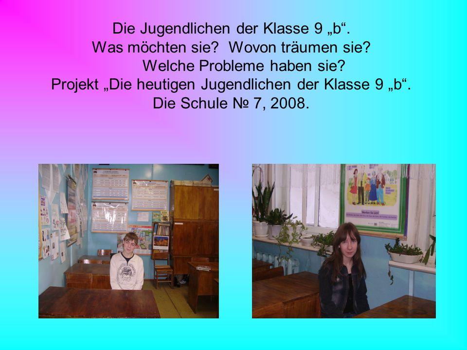 Die Jugendlichen der Klasse 9 b. Was möchten sie? Wovon träumen sie? Welche Probleme haben sie? Projekt Die heutigen Jugendlichen der Klasse 9 b. Die