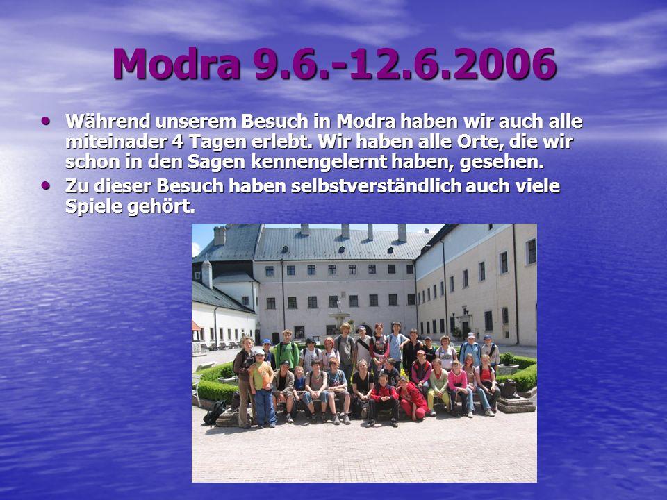Modra 9.6.-12.6.2006 Während unserem Besuch in Modra haben wir auch alle miteinader 4 Tagen erlebt.