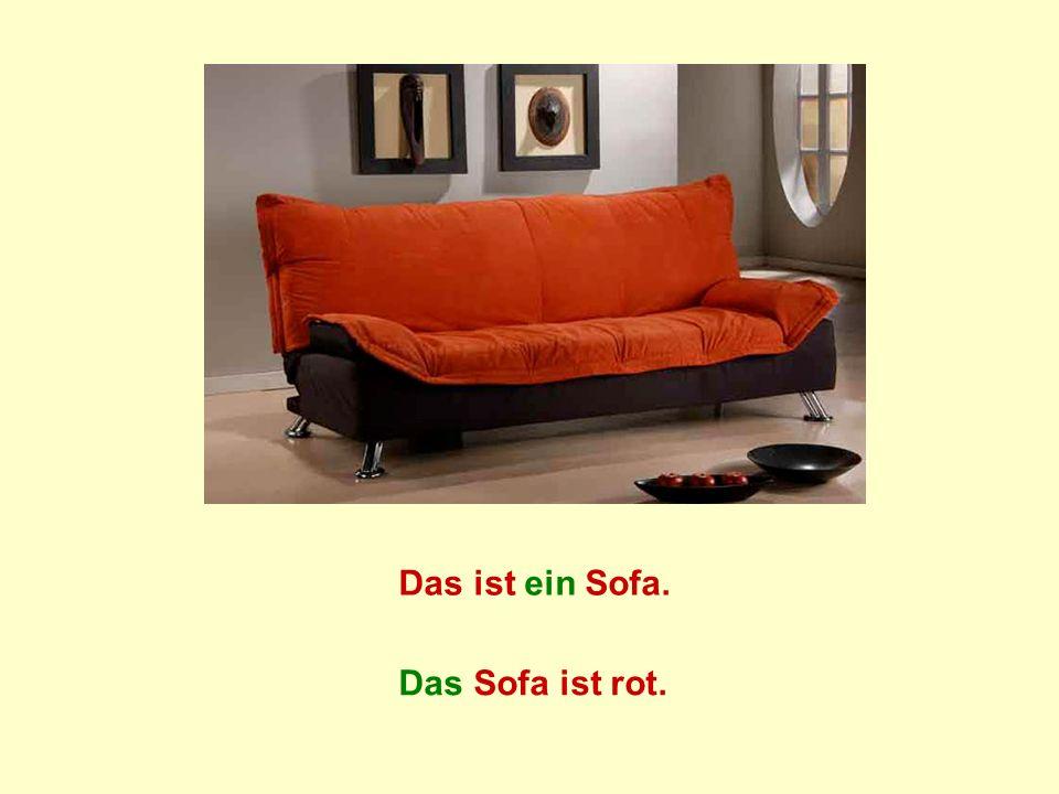 Das ist ein Sofa. Das Sofa ist rot.