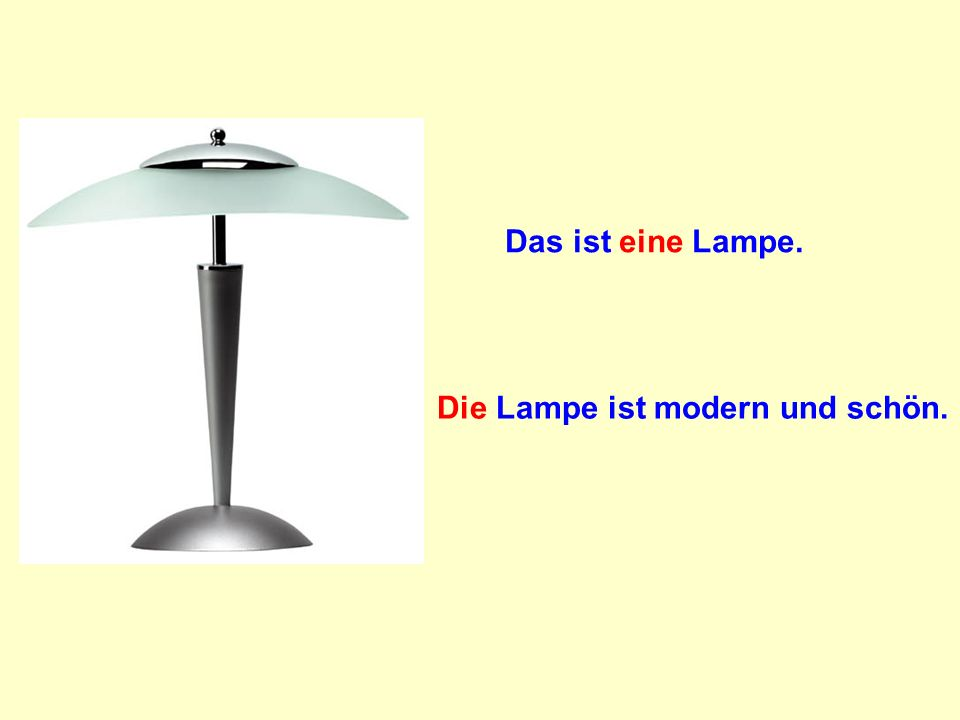 Das ist eine Lampe. Die Lampe ist modern und schön.