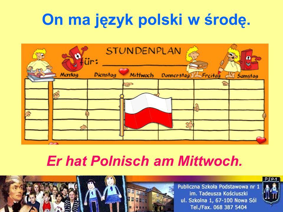 On ma język polski w środę. Er hat Polnisch am Mittwoch.