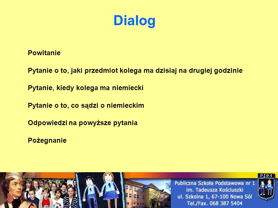 Powitanie Dialog Pytanie o to, jaki przedmiot kolega ma dzisiaj na drugiej godzinie Pytanie, kiedy kolega ma niemiecki Pytanie o to, co sądzi o niemie