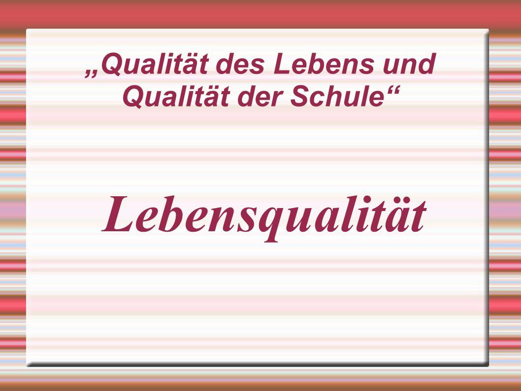 Qualität des Lebens und Qualität der Schule Lebensqualität