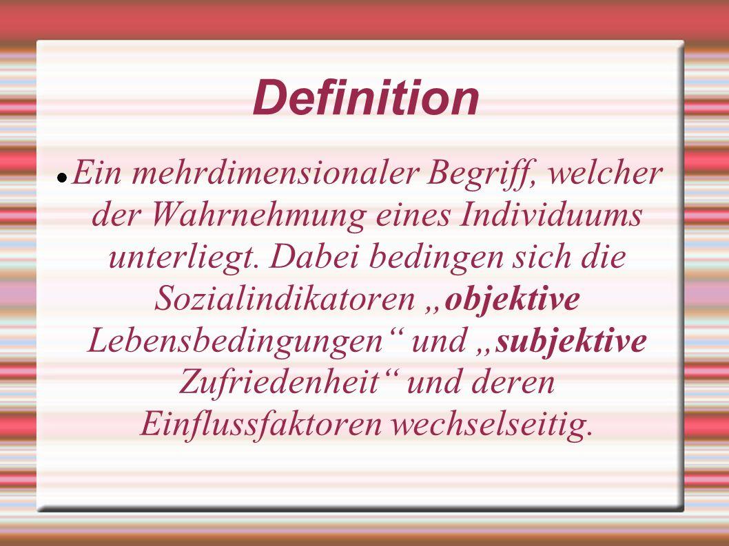 Definition Ein mehrdimensionaler Begriff, welcher der Wahrnehmung eines Individuums unterliegt. Dabei bedingen sich die Sozialindikatoren objektive Le