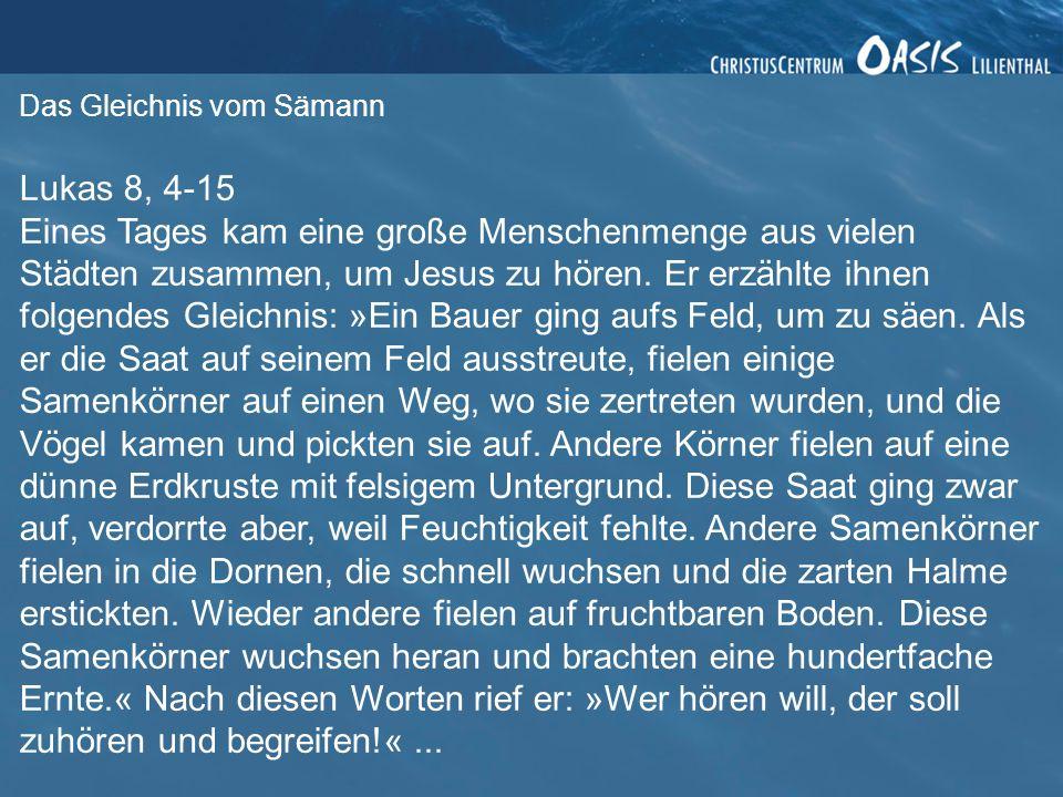 Lukas 8, 4-15 Eines Tages kam eine große Menschenmenge aus vielen Städten zusammen, um Jesus zu hören. Er erzählte ihnen folgendes Gleichnis: »Ein Bau