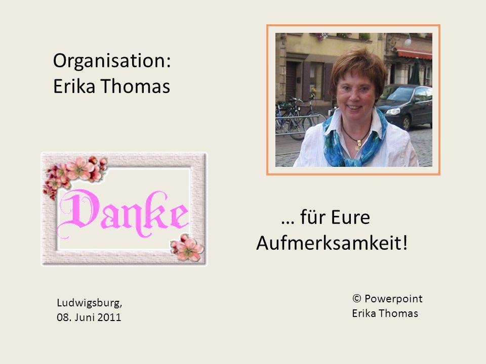 … für Eure Aufmerksamkeit.Organisation: Erika Thomas Ludwigsburg, 08.