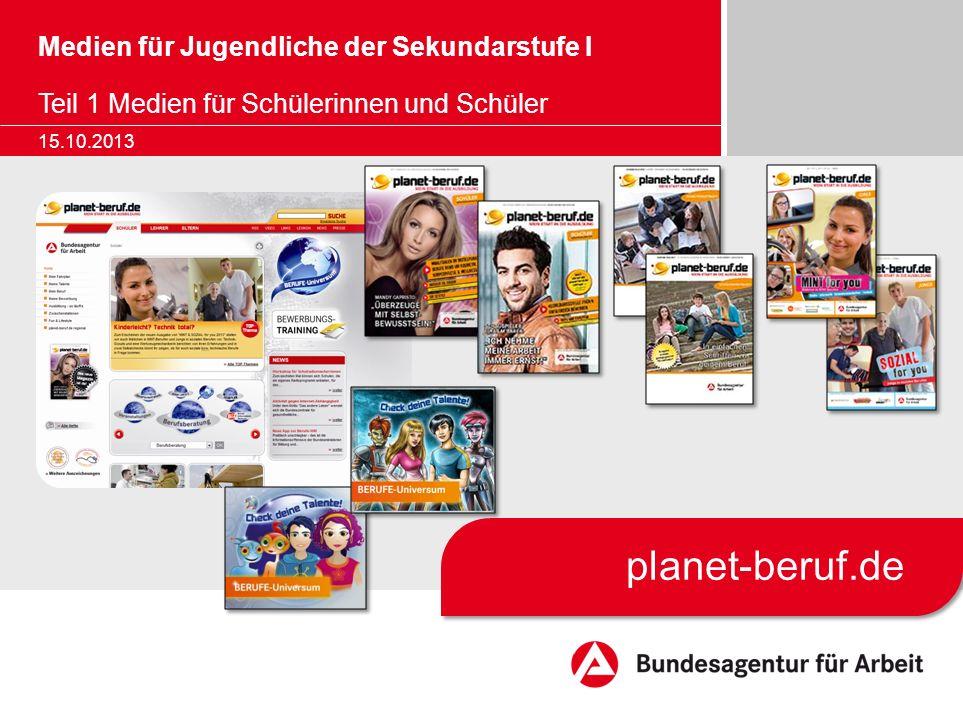 Medien für Jugendliche der Sekundarstufe I Teil 1 Medien für Schülerinnen und Schüler 15.10.2013 planet-beruf.de