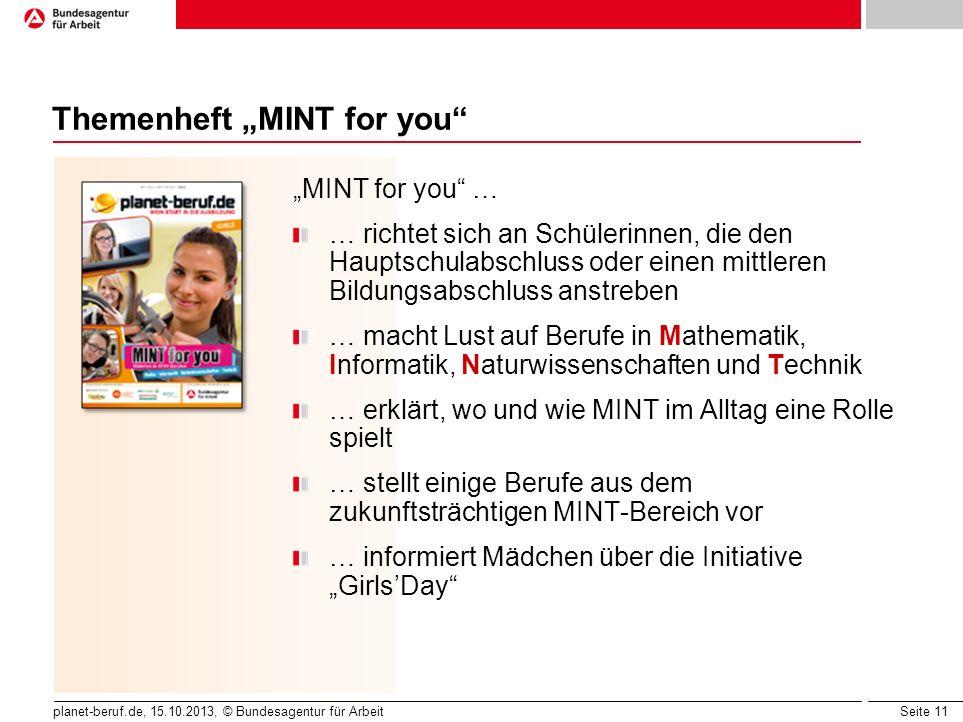 Seite 11 planet-beruf.de, 15.10.2013, © Bundesagentur für Arbeit Themenheft MINT for you MINT for you … … richtet sich an Schülerinnen, die den Haupts