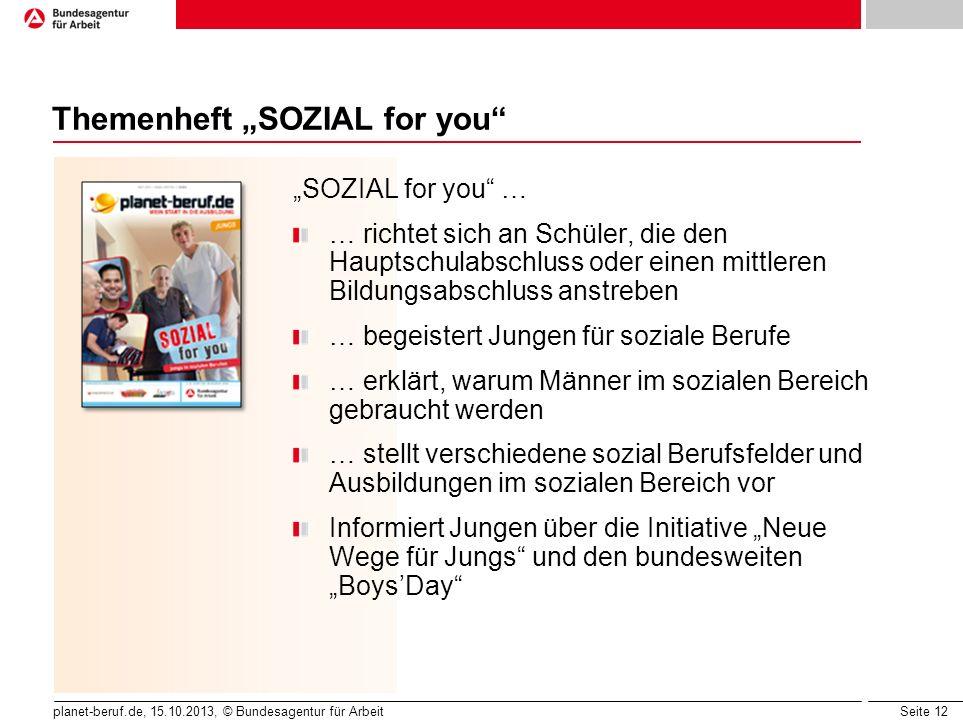 Seite 12 planet-beruf.de, 15.10.2013, © Bundesagentur für Arbeit Themenheft SOZIAL for you SOZIAL for you … … richtet sich an Schüler, die den Hauptsc