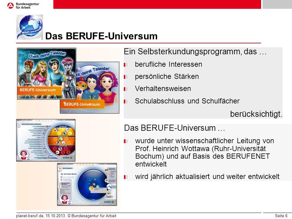 Seite 6 planet-beruf.de, 15.10.2013, © Bundesagentur für Arbeit Das BERUFE-Universum … wurde unter wissenschaftlicher Leitung von Prof. Heinrich Wotta
