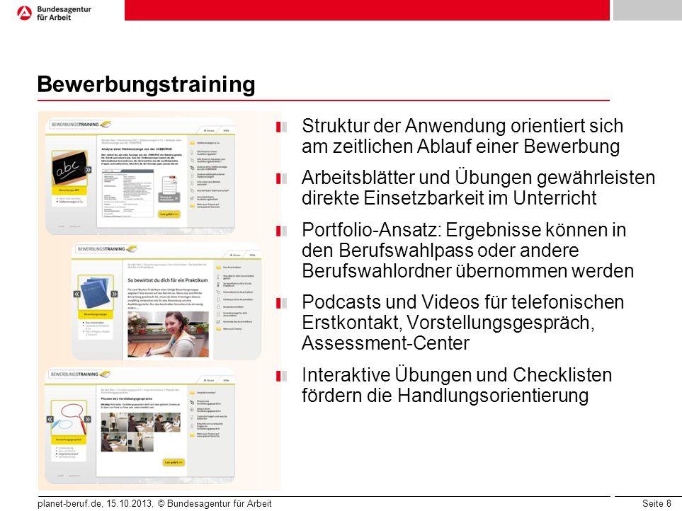 Seite 8 planet-beruf.de, 15.10.2013, © Bundesagentur für Arbeit Bewerbungstraining Struktur der Anwendung orientiert sich am zeitlichen Ablauf einer B